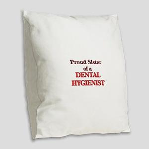 Proud Sister of a Dental Hygie Burlap Throw Pillow