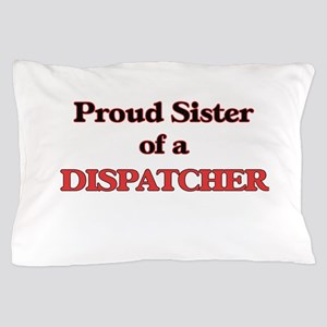 Proud Sister of a Dispatcher Pillow Case