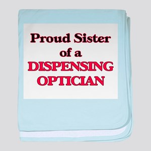 Proud Sister of a Dispensing Optician baby blanket