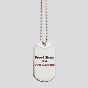 Proud Sister of a Dock Labourer Dog Tags