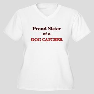 Proud Sister of a Dog Catcher Plus Size T-Shirt