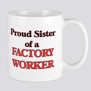 Proud Sister of a Factory Worker Mugs