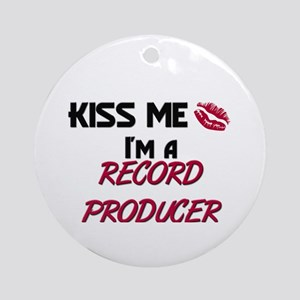 Kiss Me I'm a RECORD PRODUCER Ornament (Round)