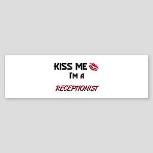 Kiss Me I'm a RECEPTIONIST Bumper Sticker