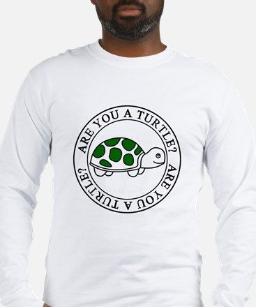Are you a turtle Long Sleeve T-Shirt