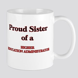 Proud Sister of a Higher Education Administra Mugs