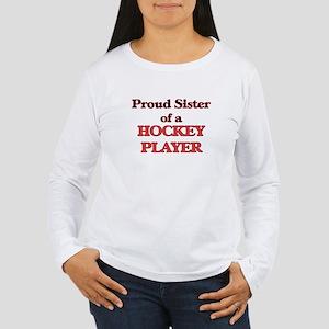 Proud Sister of a Hockey Playe Long Sleeve T-Shirt