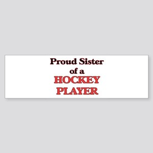 Proud Sister of a Hockey Player Bumper Sticker