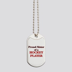 Proud Sister of a Hockey Player Dog Tags