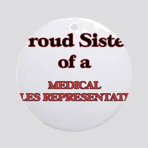 Proud Sister of a Medical Sales Rep Round Ornament