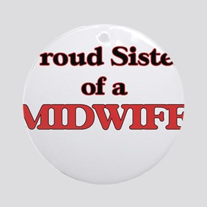 Proud Sister of a Midwife Round Ornament