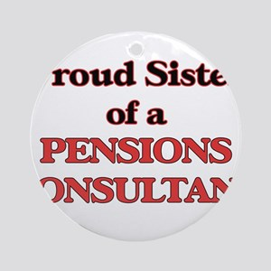 Proud Sister of a Pensions Consulta Round Ornament