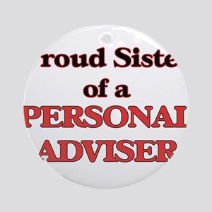 Proud Sister of a Personal Adviser Round Ornament