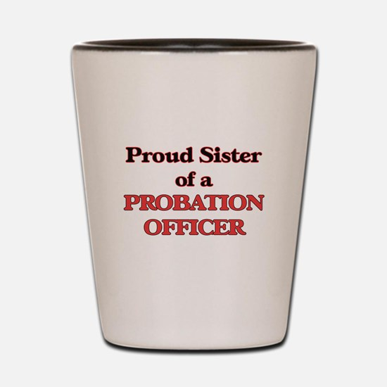 Proud Sister of a Probation Officer Shot Glass