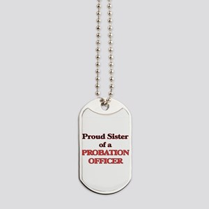 Proud Sister of a Probation Officer Dog Tags
