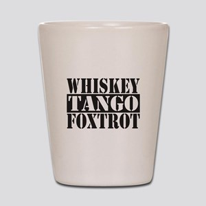 Whiskey Tango Foxtrot Shot Glass