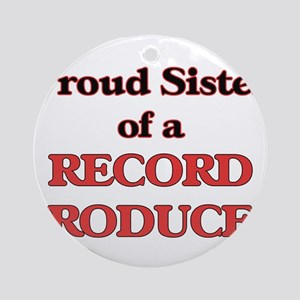 Proud Sister of a Record Producer Round Ornament