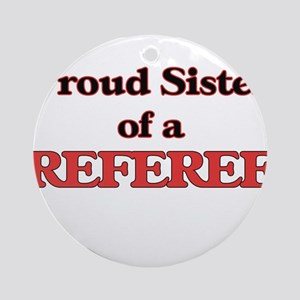Proud Sister of a Referee Round Ornament