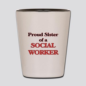 Proud Sister of a Social Worker Shot Glass