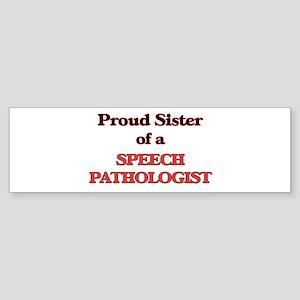 Proud Sister of a Speech Pathologis Bumper Sticker
