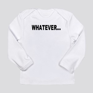 Whatever... Long Sleeve T-Shirt