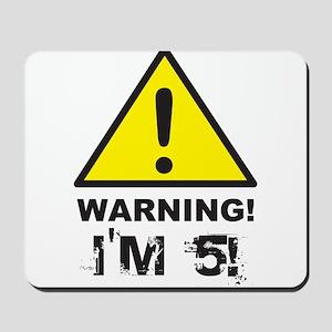 Warning I'm 5 Mousepad