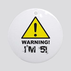 Warning I'm 5 Ornament (Round)