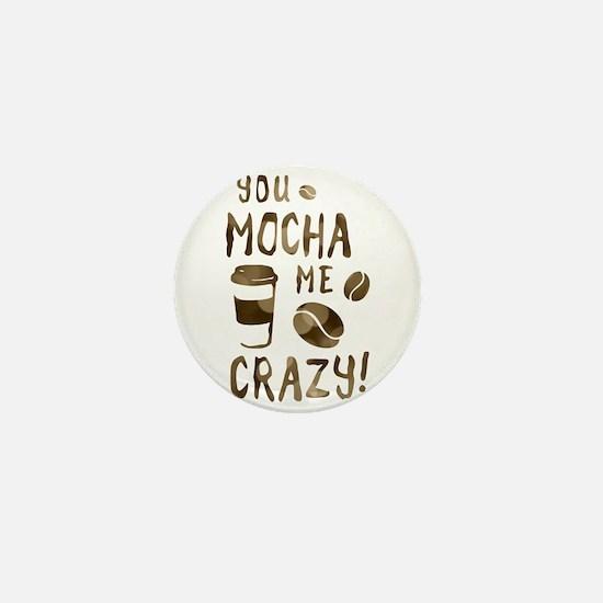 you mocha me crazy Mini Button