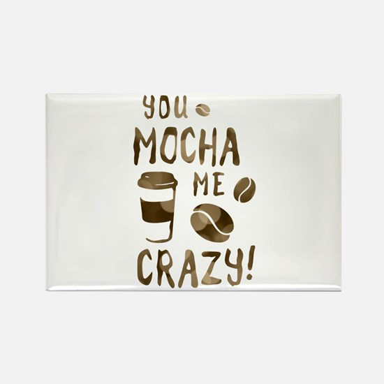 you mocha me crazy Magnets