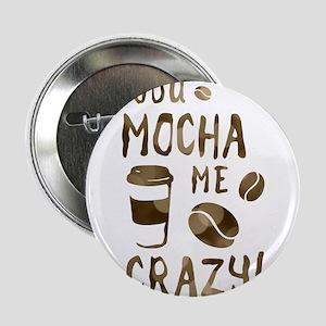 "you mocha me crazy 2.25"" Button (10 pack)"