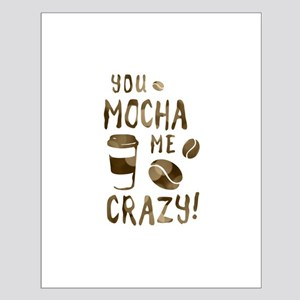 you mocha me crazy Posters