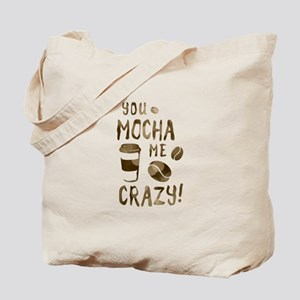 you mocha me crazy Tote Bag