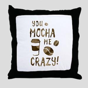 you mocha me crazy Throw Pillow