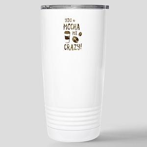 you mocha me crazy Travel Mug