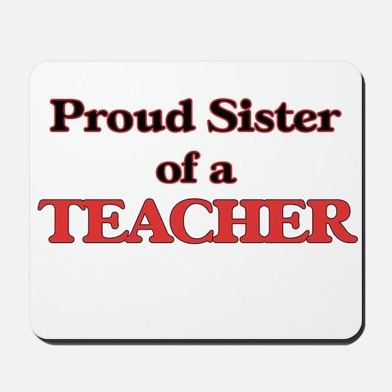 Proud Sister of a Teacher Mousepad