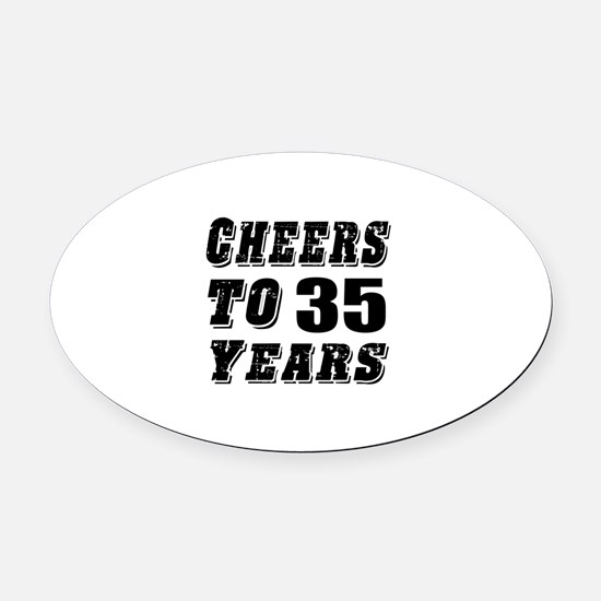 Cheers To 35 Oval Car Magnet