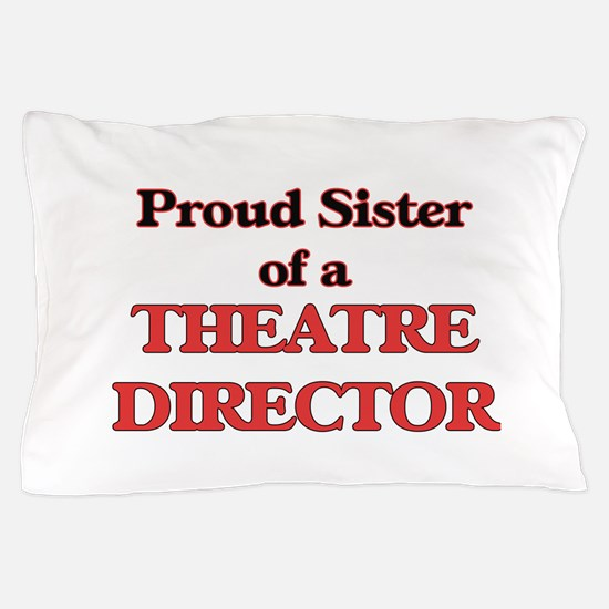 Proud Sister of a Theatre Director Pillow Case