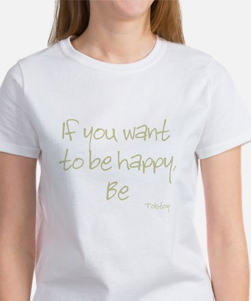 If you want to be happy, be Women's T-Shirt