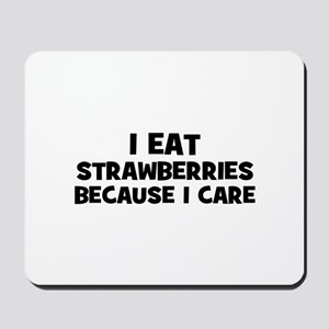 I eat strawberries because I  Mousepad