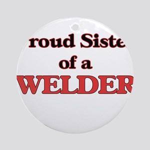 Proud Sister of a Welder Round Ornament