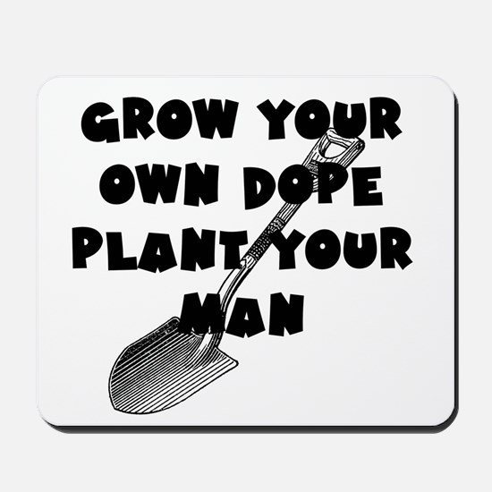 Grow Your Own Dope - Plant Your Man Mousepad