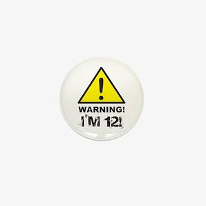 Warning I'm 12 Mini Button
