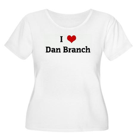 I Love Dan Branch Women's Plus Size Scoop Neck T-S