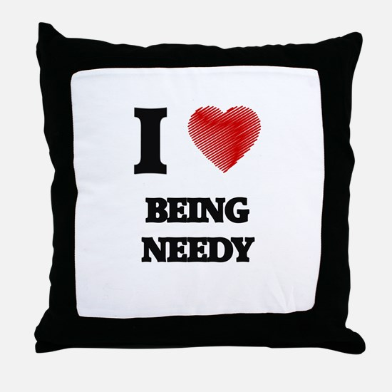 being needy Throw Pillow