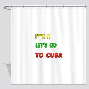 Let's go to Cuba Shower Curtain