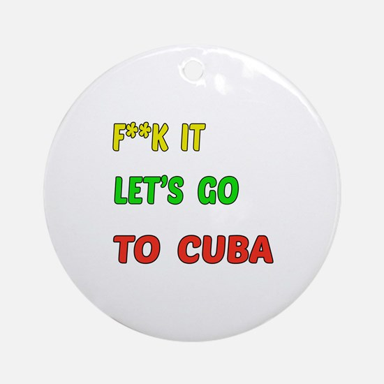 Let's go to Cuba Round Ornament