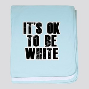 It's OK to be white baby blanket
