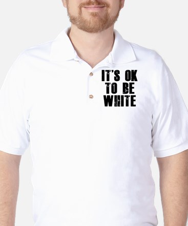 It's OK to be white Golf Shirt