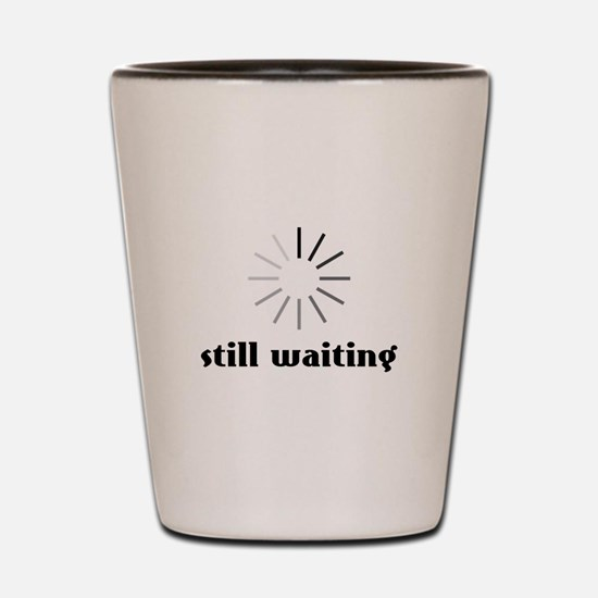 Still Waiting Circle Shot Glass