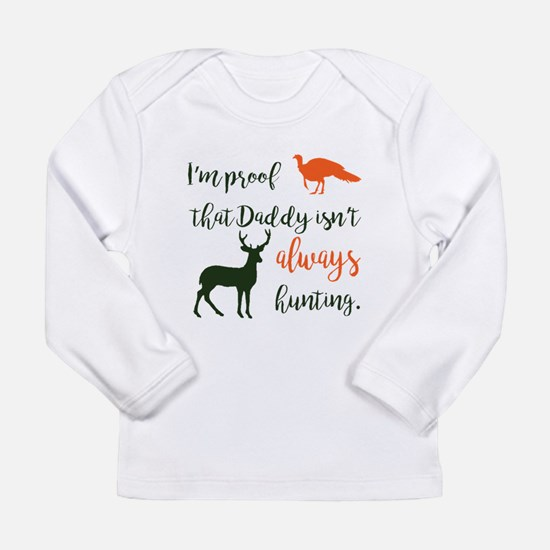 I'm Proof Daddy Isn't Always H Long Sleeve T-Shirt